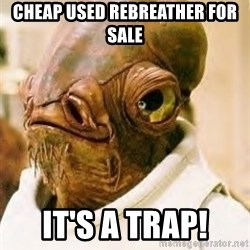 Its A Trap - Cheap used rebreather for sale It's a trap!