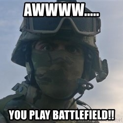 Aghast Soldier Guy - AWWWW..... You play battlefield!!