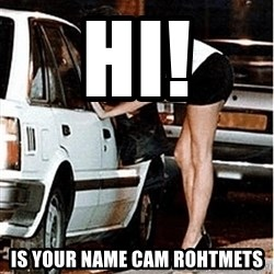 Karma prostitute  - hi! is your name Cam Rohtmets