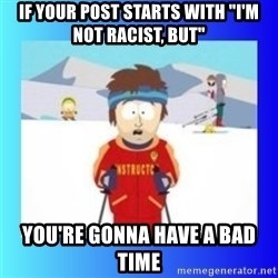 """super cool ski instructor - If your post starts with """"I'm not racist, but"""" you're gonna have a bad time"""