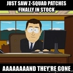 and they're gone - Just saw Z-Squad Patches finally in stock  aaaaaaaand they're gone