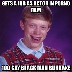Bad Luck Brian - Gets a job As actor in porno film 100 gay black man bukkake