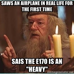 """dumbledore fingers - saws an airplane in real life for the first time sais the E170 is an """"heavy"""""""