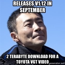 Kazunori Yamauchi - Releases V1.12 in September 2 Terabyte download for a Toyota VGT video