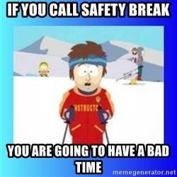 super cool ski instructor - If you call safety break You are going to have a bad time