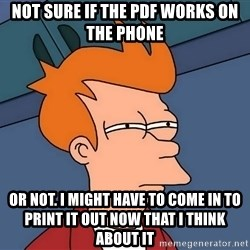 Futurama Fry - not sure if the pdf works on the phone or not. I might have to come in to print it out now that I think about it
