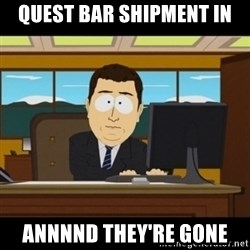 and they're gone - Quest bar shipment in Annnnd they're gone