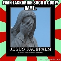 Jesus Facepalm - Evan Zackariah,such a Godly name..