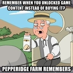 Pepperidge farm remembers 1 - Remember when you unlocked game content instead of buying it? Pepperidge Farm remembers