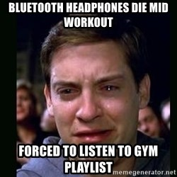 crying peter parker - Bluetooth Headphones Die Mid Workout Forced To Listen To Gym Playlist