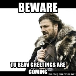 Winter is Coming - Beware Tu Beav greetings are coming