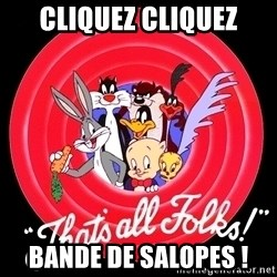 that's all folks - cliquez cliquez bande de salopes !