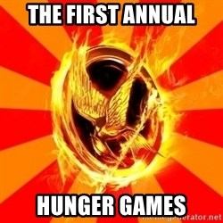 Typical fan of the hunger games - The First Annual HUNGER GAMES