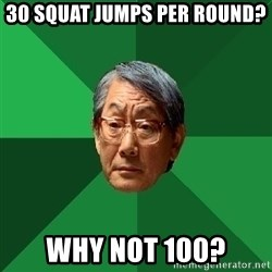 High Expectations Asian Father - 30 squat jumps per round? why not 100?