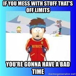 super cool ski instructor - if you mess with stuff that's off limits you're gonna have a bad time