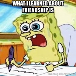 Spongebob What I Learned In Boating School Is - What I learned about friendship is