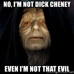 Star Wars Emperor - no, i'm not dick cheney even i'm not that evil