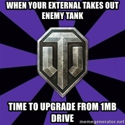 World of Tanks - When your External Takes out enemy Tank Time to upgrade from 1mb drive