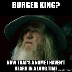 no memory gandalf - Burger King? Now that's a name I haven't heard in a long time