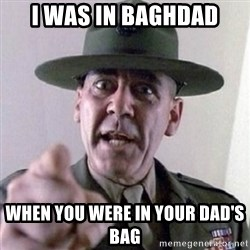 Angry Drill Sergeant - I was in Baghdad When you were in your dad's bag
