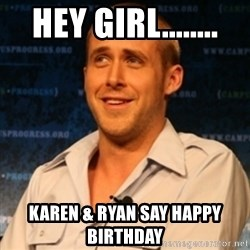 Typographer Ryan Gosling - Hey girl........ Karen & Ryan say Happy Birthday