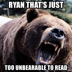 Bear week - ryan that's just  too unbearable to read