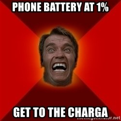 Angry Arnold - Phone battery at 1% Get to the Charga