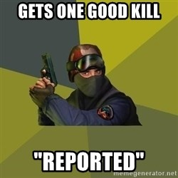 """Counter Strike - Gets one good kill """"Reported"""""""
