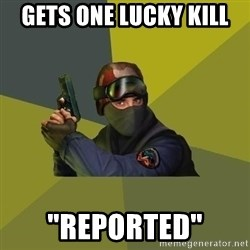 "Counter Strike - Gets one lucky kill ""Reported"""