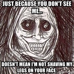 Shadowlurker - Just because you don't see me... doesn't mean I'm not shaving my legs on your face.