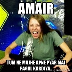 Unfunny/Uninformed Podcast Girl - Amair tum ne mujhe apne pyar mai pagal kardiya..