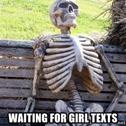 Waiting Skeleton -  waiting for girl texts