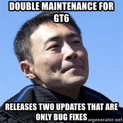 Kazunori Yamauchi - Double maintenance for GT6  Releases two updates that are only bug fixes
