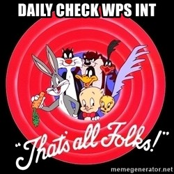 that's all folks - Daily check WPS INT