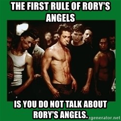 Fight Club  - The First Rule of Rory's Angels  Is you do not talk about Rory's Angels.