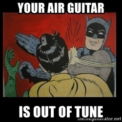 Batman Slappp - your air Guitar is out of tune