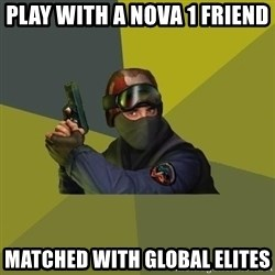 Counter Strike - Play with a Nova 1 friend  Matched with global elites