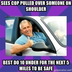 Perfect Driver - Sees cop pulled over someone on shoulder Best do 10 under for the next 5 miles to be safe