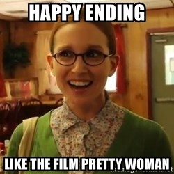 Sexually Oblivious Female - happy ending like the film pretty woman