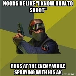 "Counter Strike - Noobs be like ""i know how to shoot"" Runs at the enemy while spraying with his ak"