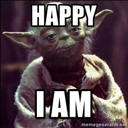 Advice Yoda - happy  i am