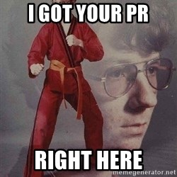 Karate Kyle - I got your PR right here