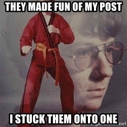 Karate Kyle - they made fun of my post I stuck them onto one