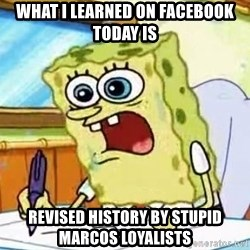 Spongebob What I Learned In Boating School Is - What I learned on Facebook today is revised history by stupid marcos loyalists