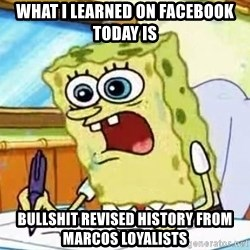 Spongebob What I Learned In Boating School Is - What I learned on Facebook today is bullshit Revised history from Marcos Loyalists