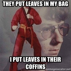 Karate Kyle - They Put Leaves In My Bag I Put Leaves In Their Coffins