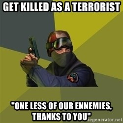 "Counter Strike - Get killed as a terrorist ""one less of our ennemies, thanks to you"""