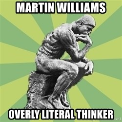 Overly-Literal Thinker - Martin Williams Overly Literal Thinker