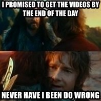 Never Have I Been So Wrong - I promised to get the videos by the end of the day  Never have I been do wrong