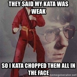 Karate Kyle - They said my kata was weak So I kata chopped them all in the face